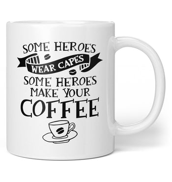 Some Heroes Wear Capes Some Make Your Coffee - Coffee Mug / Tea Cup