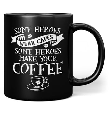 Some Heroes Wear Capes Some Make Your Coffee - Mug - Black / Regular - 11oz