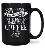 Some Heroes Wear Capes Some Make Your Coffee - Mug - Black / Large - 15oz