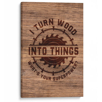 I Turn Wood Into Things What's Your Superpower (Sawblade) - Canvas