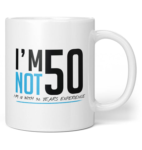 I'm Not 50 - Coffee Mug / Tea Cup