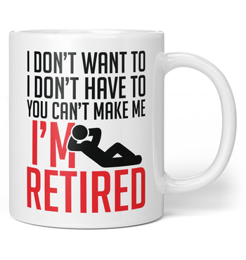 You Can't Make Me I'm Retired - Coffee Mug / Tea Cup