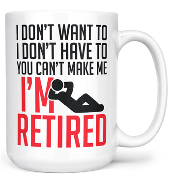 You Can't Make Me I'm Retired - Mug - White / Large - 15oz