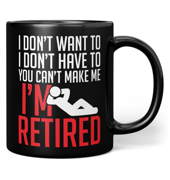 You Can't Make Me I'm Retired - Mug - Black / Regular - 11oz