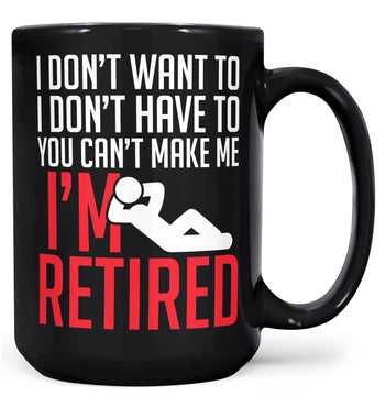 You Can't Make Me I'm Retired - Mug - Black / Large - 15oz