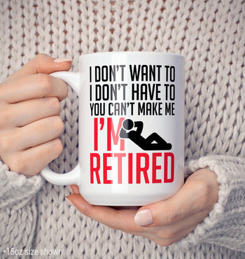 You Can't Make Me I'm Retired - Mug - [variant_title]