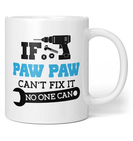 If Paw Paw Can't Fix It No One Can - Coffee Mug / Tea Cup