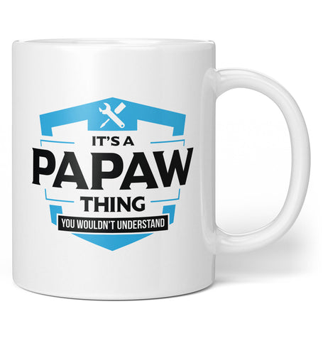 It's A Papaw Thing You Wouldn't Understand - Coffee Mug / Tea Cup