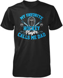 My Favorite Hockey Player Calls Me Dad T-Shirt