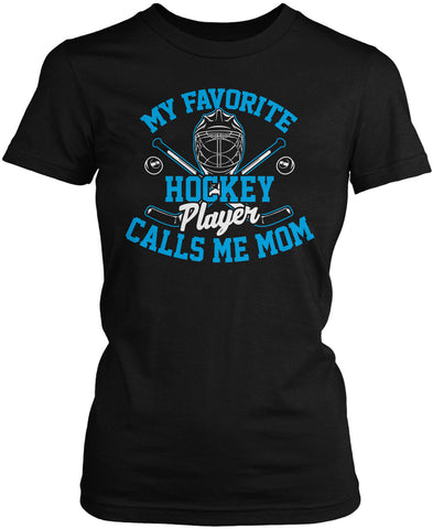 My Favorite Hockey Player Calls Me Mom Women's Fit T-Shirt