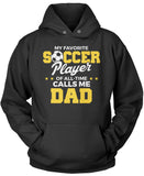 My Favorite Soccer Player Calls Me Dad Pullover Hoodie Sweatshirt