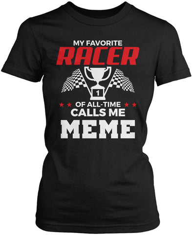 My Favorite Racer Calls Me Meme Women's Fit T-Shirt
