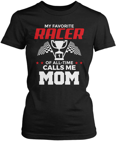 My Favorite Racer Calls Me Mom Women's Fit T-Shirt