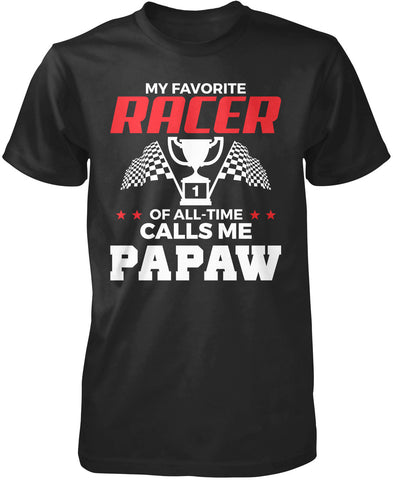 My Favorite Racer Calls Me Papaw T-Shirt