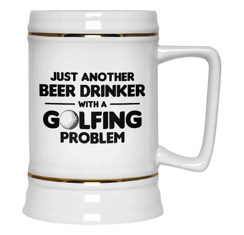 Beer Drinker With a Golfing Problem - Beer Stein - Beer Steins