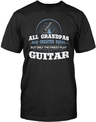 All Grandpa's Are Created Equal, But Only the Finest Play Guitar T-shirt