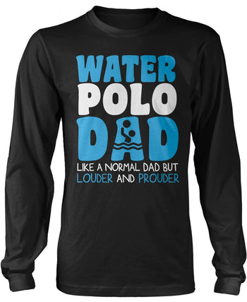 Loud and Proud Water Polo Dad - Longsleeve T-Shirt