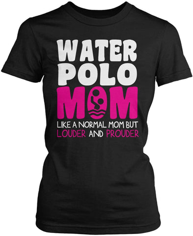 Loud and Proud Water Polo Mom Women's Fit T-Shirt