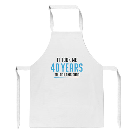 It Took Me 40 Years to Look This Good - Apron