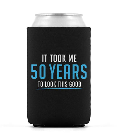 It Took Me 50 Years to Look This Good - Can Cooler