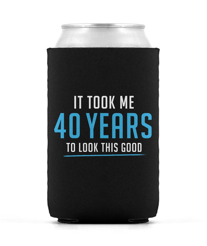 It Took Me 40 Years to Look This Good - Can Cooler