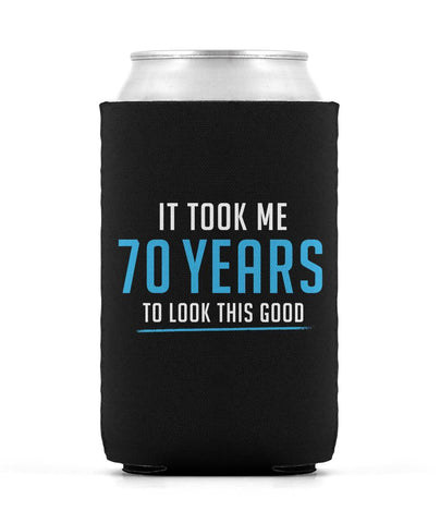 It Took Me 70 Years to Look This Good - Can Cooler