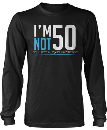 I'm Not 50 Longsleeve T-Shirt