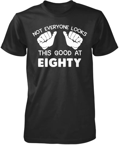 Not Everyone Looks This Good at Eighty T-Shirt