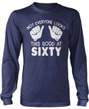 Not Everyone Looks This Good at Sixty Longsleeve T-Shirt