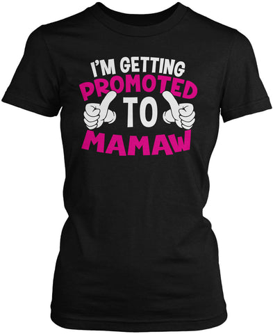I'm Getting Promoted to Mamaw Women's Fit T-Shirt