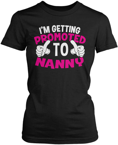 I'm Getting Promoted to Nanny Women's Fit T-Shirt