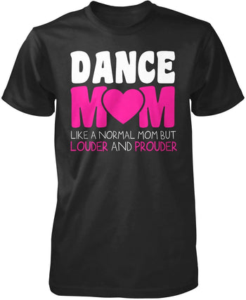 Loud and Proud Dance Mom T-Shirt