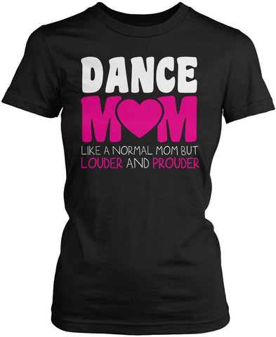Loud and Proud Dance Mom Women's Fit T-Shirt