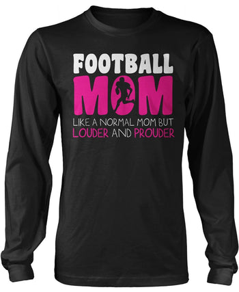 Loud and Proud Football Mom Longsleeve T-Shirt