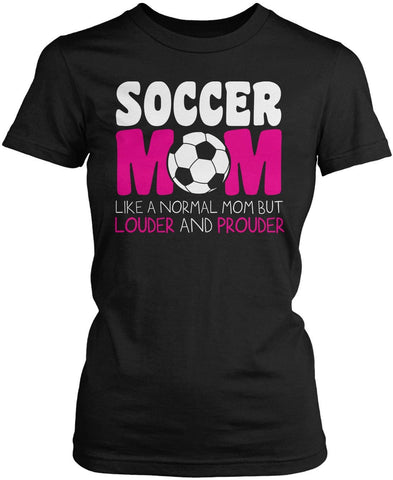 Loud and Proud Soccer Mom Women's Fit T-Shirt