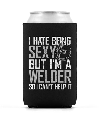 I Hate Being Sexy But I'm a Welder - Can Cooler
