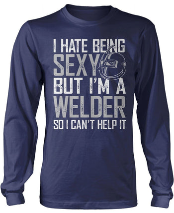 I Hate Being Sexy But I'm a Welder - T-Shirts