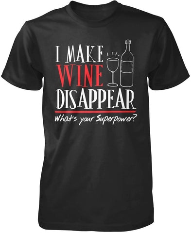I Make Wine Disappear - T-Shirts