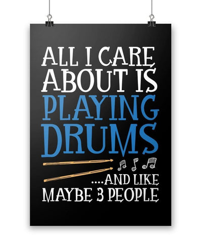 All I Care About is Playing Drums - Poster - Posters