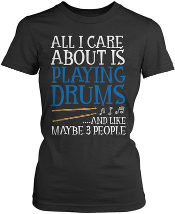 All I Care About is Playing Drums - T-Shirts