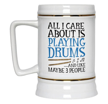 All I Care About is Playing Drums - Beer Stein - Beer Steins