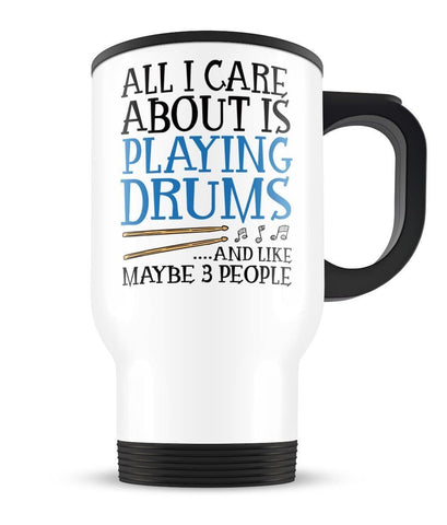All I Care About is Playing Drums - Travel Mug - Travel Mugs