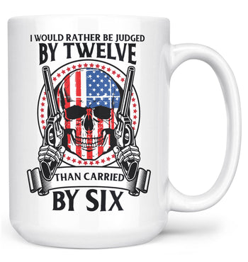 Rather Be Judged by 12 Than Carried by 6 - Mug - White / Large - 15oz