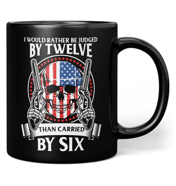 Rather Be Judged by 12 Than Carried by 6 - Mug - Black / Regular - 11oz