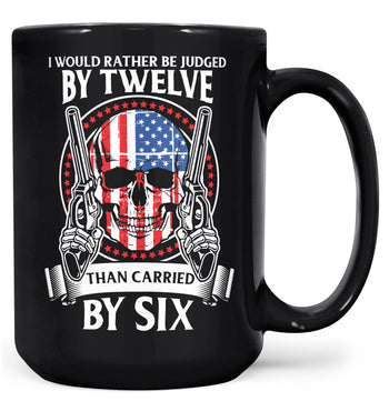 Rather Be Judged by 12 Than Carried by 6 - Mug - Black / Large - 15oz