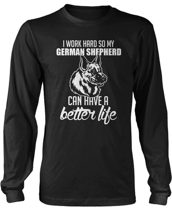 I Work Hard So My German Shepherd Can Have a Better Life - Long Sleeve T-Shirt / Black / S