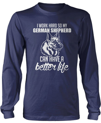 I Work Hard So My German Shepherd Can Have a Better Life - Long Sleeve T-Shirt / Navy / S
