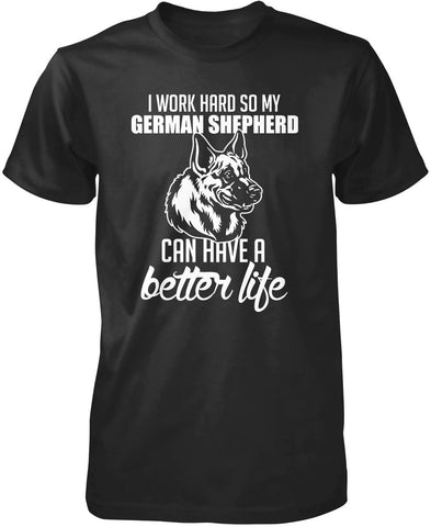 I Work Hard So My German Shepherd Can Have a Better Life - Premium T-Shirt / Black / S