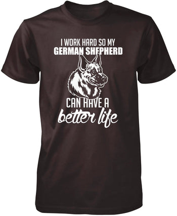 I Work Hard So My German Shepherd Can Have a Better Life - Premium T-Shirt / Dark Chocolate / S