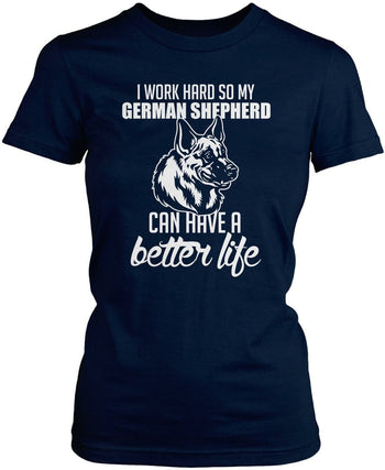 I Work Hard So My German Shepherd Can Have a Better Life - Women's Fit T-Shirt / Navy / S
